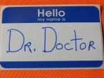 Dr. Doctor name tag.  © Norine Dresser photo collection, 2014.